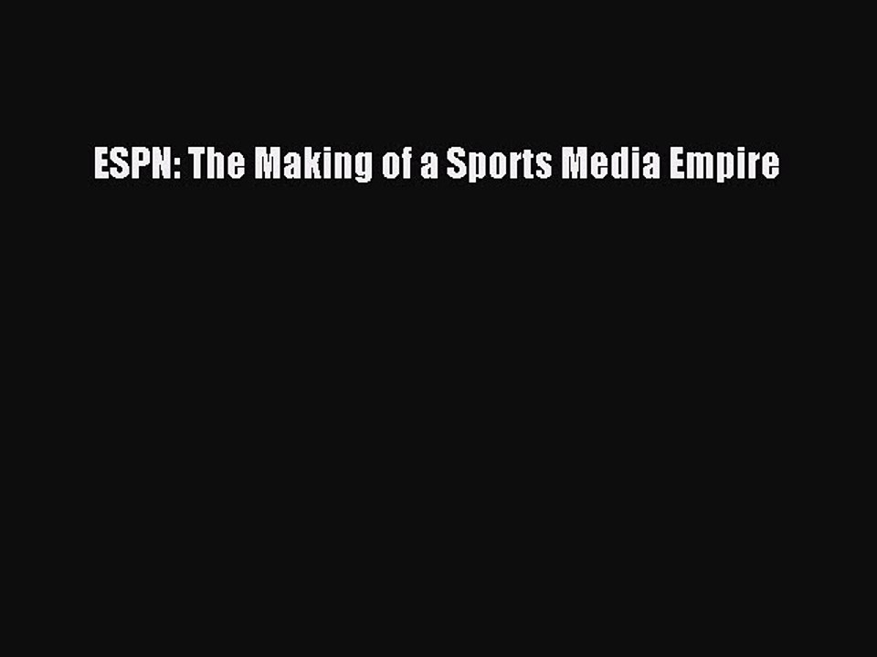 The Making of a Sports Media Empire ESPN