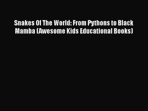 FREE DOWNLOAD Snakes Of The World: From Pythons to Black Mamba (Awesome Kids Educational Books)#