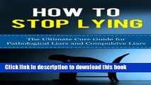 Download How to Stop Lying: The Ultimate Cure Guide for Pathological Liars and Compulsive Liars