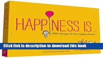 Read Happiness Is . . .: 500 Things to Be Happy About Ebook Free
