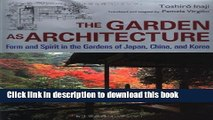 Read Book The Garden as Architecture: Form and Spirit in the Gardens of Japan, China and Korea