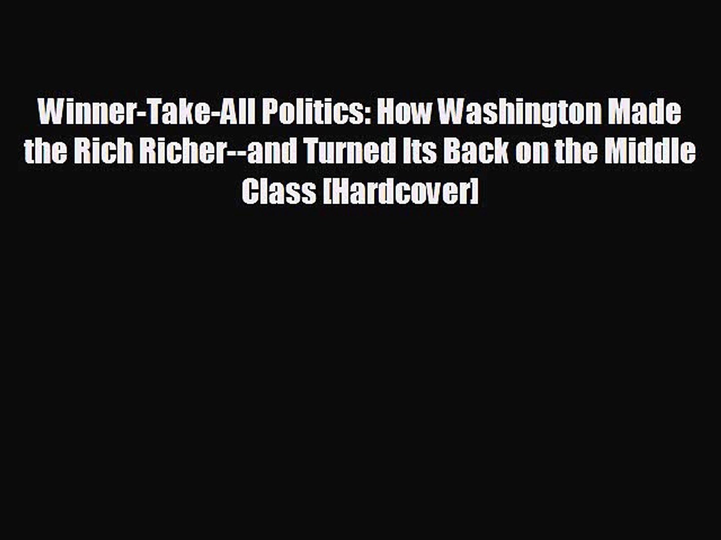 READ book Winner-Take-All Politics: How Washington Made the Rich Richer--and Turned Its Back
