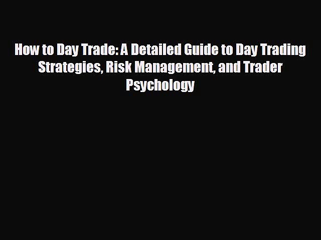 FREE PDF How to Day Trade: A Detailed Guide to Day Trading Strategies Risk Management and Trader