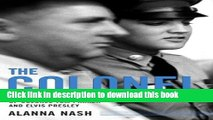 [Read PDF] The Colonel: The Extraordinary Story of Colonel Tom Parker and Elvis Presley Download