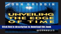 Download Unveiling the Edge of Time  Black Holes, White Holes, Worm Holes PDF Free