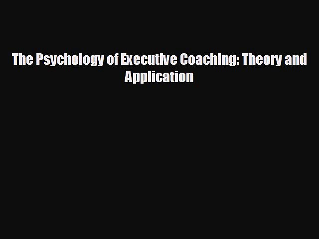 FREE DOWNLOAD The Psychology of Executive Coaching: Theory and Application  DOWNLOAD ONLINE