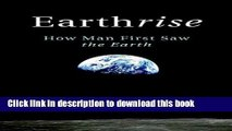 Read Earthrise: How Man First Saw the Earth PDF Free