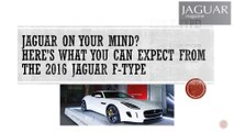 Jaguar on Your Mind? Here's What You can Expect From The 2016 Jaguar F-Type