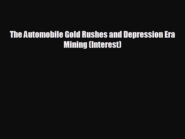 there is The Automobile Gold Rushes and Depression Era Mining (Interest)