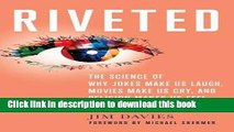Read Riveted: The Science of Why Jokes Make Us Laugh, Movies Make Us Cry, and Religion Makes Us