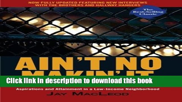 [PDF] Ain t No Makin  It: Aspirations and Attainment in a Low-Income Neighborhood, 3rd Edition