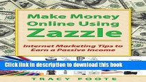 Read Make Money Online Using Zazzle: Internet Marketing Tips to Earn a Passive Income  Ebook Free