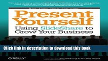 Download Books Present Yourself: Using SlideShare to Grow Your Business E-Book Download