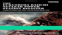Download The Fukushima Daiichi Nuclear Power Station Disaster: Investigating the Myth and Reality