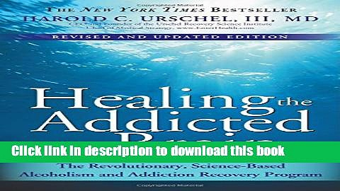 Read Healing the Addicted Brain: The Revolutionary, Science-Based Alcoholism and Addiction