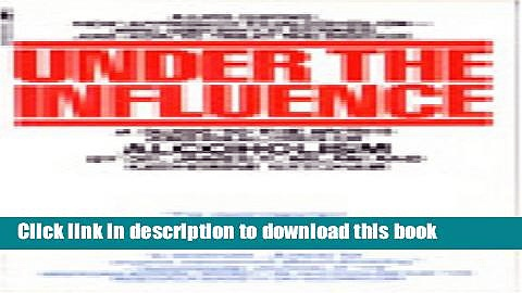 Read Under the Influence: A Guide to the Myths and Realities of Alcoholism Ebook Free