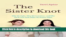 Download Sister Knot: Why We Fight Why Were Jealous And Why Well Love Each Other No Ebook Free