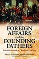 Foreign Affairs and the Founding Fathers From Confederation to Constitution 1776 Ebook EPUB PDF