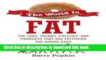 Read The World Is Fat: The Fads, Trends, Policies, and Products That Are Fatteningthe Human Race