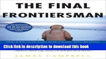 Download The Final Frontiersman: Heimo Korth and His Family, Alone in Alaska s Arctic Wilderness