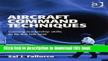 [Read PDF] Aircraft Command Techniques: Gaining Leadership Skills to Fly the Left Seat  Read Online