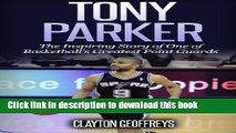 [Download] Tony Parker: The Inspiring Story of One of Basketball s Greatest Point Guards Free Books