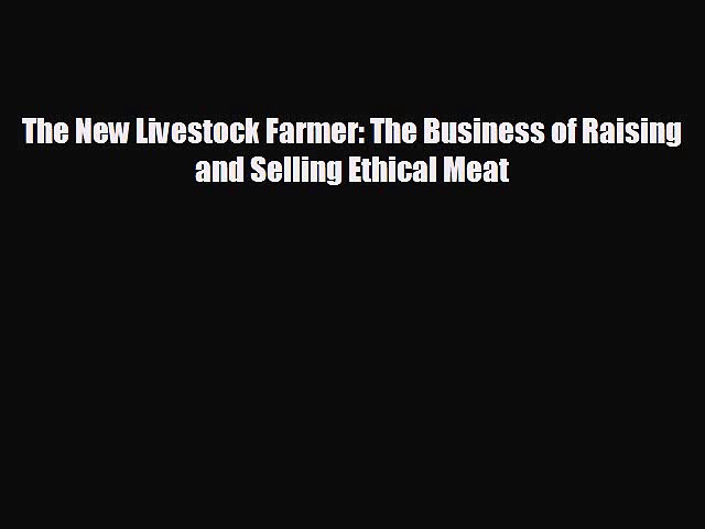 behold The New Livestock Farmer: The Business of Raising and Selling Ethical Meat