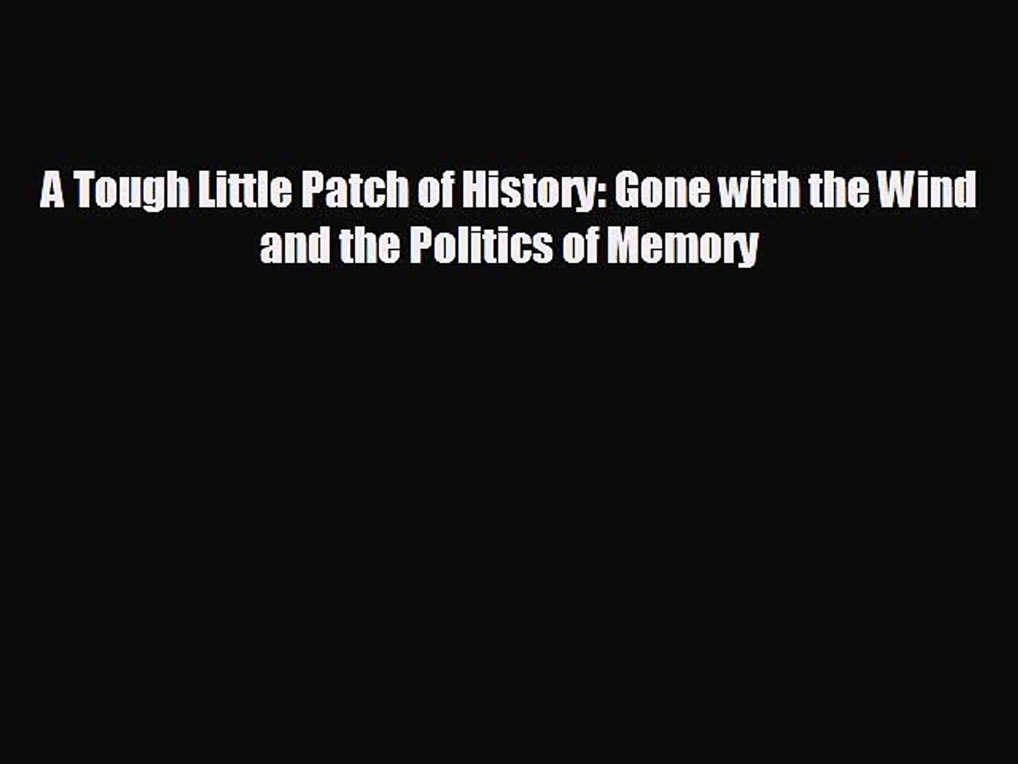 behold A Tough Little Patch of History: Gone with the Wind and the Politics of Memory