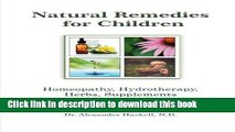 Read Natural Remedies for Children: Homeopathy, Herbals, Supplements, Nutrition   Hydrotherapy