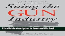Read Suing the Gun Industry: A Battle at the Crossroads of Gun Control and Mass Torts (Law,