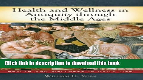 Read Books Health and Wellness in Antiquity through the Middle Ages (Health and Wellness in Daily