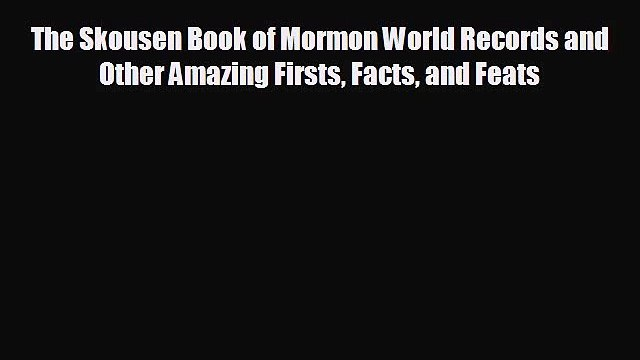 READ book The Skousen Book of Mormon World Records and Other Amazing Firsts Facts and Feats