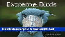 Download Extreme Birds: The World s Most Extraordinary and Bizarre Birds  PDF Online