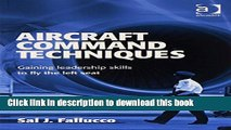 Read Books Aircraft Command Techniques: Gaining Leadership Skills to Fly the Left Seat E-Book