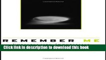 Ebook Remember Me  Constructing Immortality - Beliefs on Immortality, Life, and Death Full Online