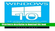 Read Windows 10: The Ultimate Beginners User Guide To Mastering Microsoft s New Operating System