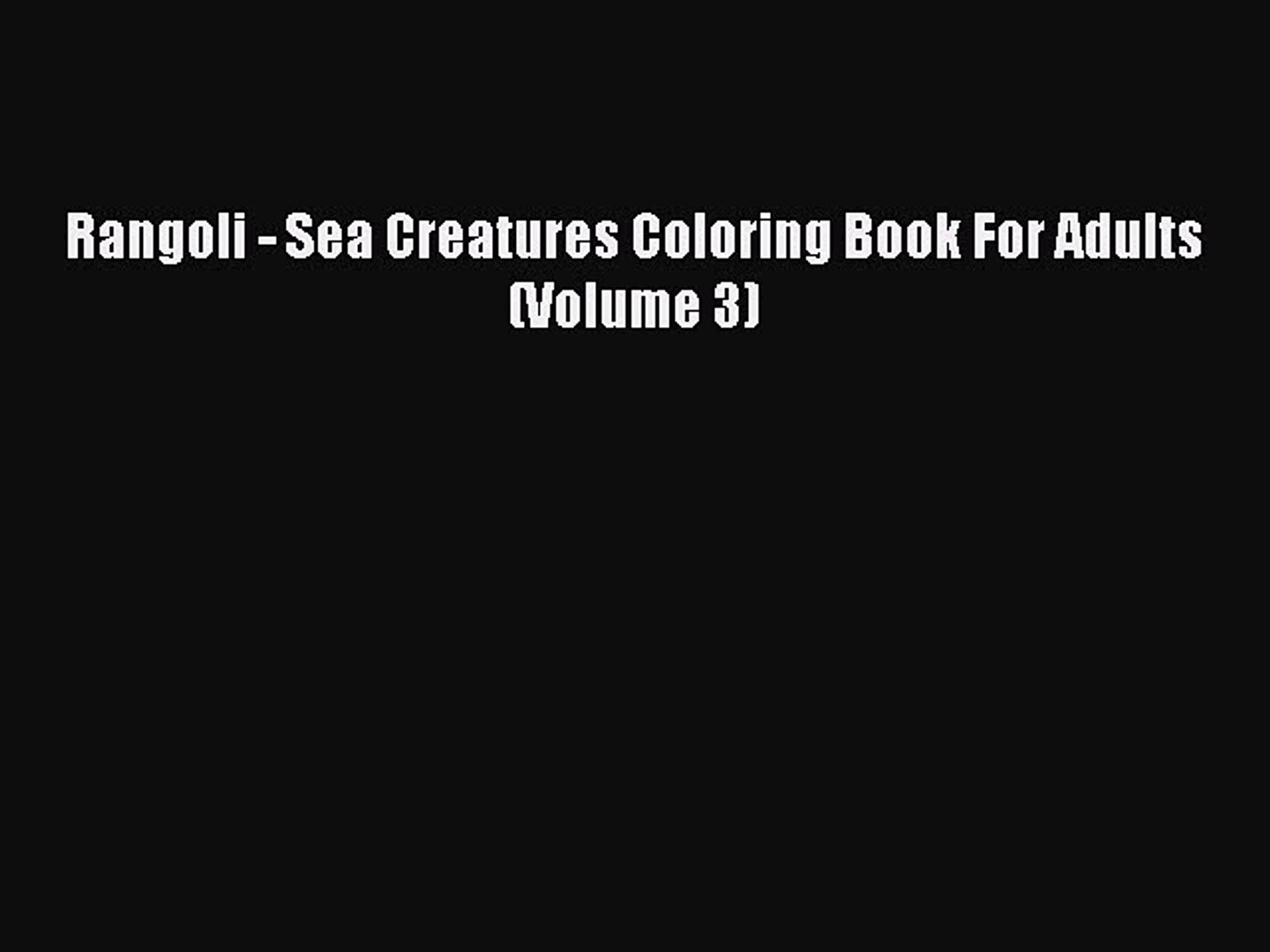 Read Book Rangoli Sea Creatures Coloring Book For Adults Volume 3 Read Online