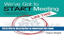 Read We ve Got to START Meeting Like This!: Creating inspiring meetings, conferences, and events