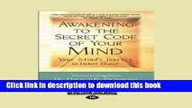 Download Books Awakening to the Secret Code of Your Mind: Your Mind s Journey to Inner Peace