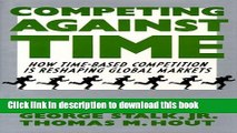 Download Books Competing Against Time: How Time-Based Competition is Reshaping Global Mar E-Book