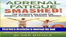 Read Books Adrenal Fatigue: Adrenal Fatigue Smashed! The Ultimate Solution For: Adrenal Fatigue