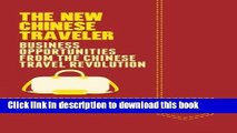 Read Books The New Chinese Traveler: Business Opportunities from the Chinese Travel Revolution
