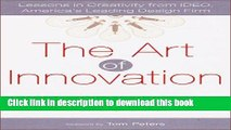 Read Books The Art of Innovation: Lessons in Creativity from IDEO, America s Leading Design Firm