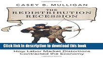 Read Books The Redistribution Recession: How Labor Market Distortions Contracted the Economy