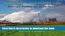 [Read PDF] Going Green with Electric Cars - Energy Policy or Just Sexy? Download Online