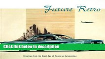 Books Future Retro: Drawings from the Great Age of American Automobiles Full Online