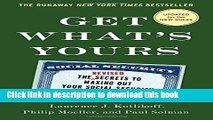 Get What s Yours - Revised   Updated: The Secrets to Maxing Out Your Social Security (The Get What