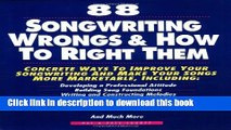 88 Songwriting Wrongs and How to Right Them: Concrete Ways to Improve Your Songwriting and Make