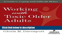 Ebook Working with Toxic Older Adults: A Guide to Coping With Difficult Elders (SPRINGER SERIES ON