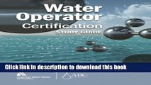 Books Water Operator Certification Study Guide: A Guide to Preparing for Water Treatment and